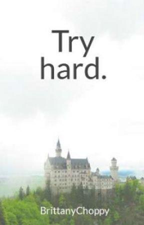 Try hard. by BrittanyChoppy
