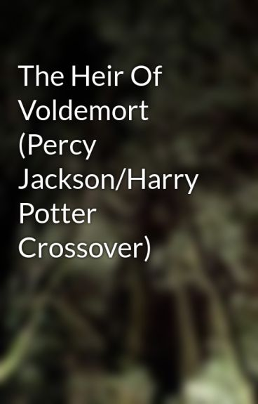 The Heir Of Voldemort (Percy Jackson/Harry Potter Crossover)