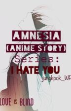 Amnesia (Anime Story) Series: I Hate You  by _nami97