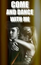Come And Dance With Me - A Justin Bieber FanFiction by bizzlestiger