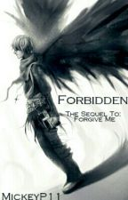 Forbidden (Forgive Me's Sequel) by MickeyP11