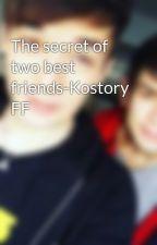 The secret of two best friends-Kostory FF by lisschen1605