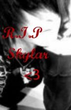 R.I.P Skylar <3 by herbrightjaden