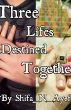 Three Lifes Destined Together . by Shifa_N_Ayefa