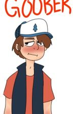 Goober (Dipper x Reader one-shots) by Be_Warned_Im_Crazy