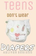 Teens Don't Wear Diapers by canisomnia