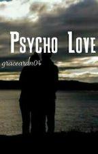 Physco Love by graceardn04
