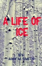A LIFE OF ICE by FeatherBeingBlown