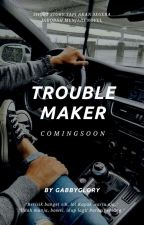 Trouble Maker by gabbyglory