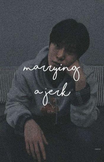 marrying a jerk ✿ kth ✅