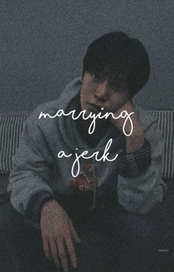 {✿} marrying a jerk ➽ kth