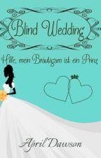 Blind Wedding - Hilfe, mein Bräutigam ist ein Prinz Leseprobe by April-Dawson