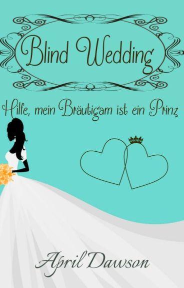 Blind Wedding - Hilfe, mein Bräutigam ist ein Prinz