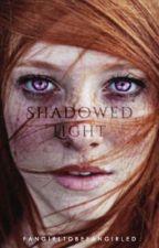 Shadowed Light  by fangirltobefangirled