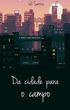Da Cidade Para O Campo by _E_vel_y_n