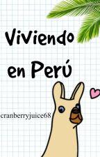 Viviendo en Perú. by cranberryjuice68
