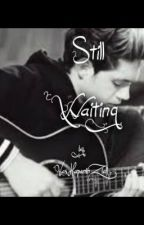 Still Waiting {a Niall Horan fanfic} *ongoing series* by VasHapeninZiall2873