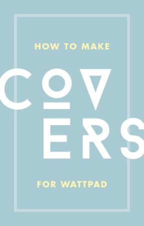 How To Covers For Wattpad Basics Sizes And Formats Wattpad