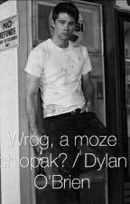 Wróg, a może Chłopak? / Dylan O'Brien by Wikuaaa