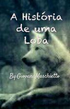 A História de uma Loba by GiovanaMaschietto