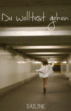 Du wolltest gehen [Oneshot] by Sailine
