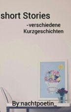 Short Stories- verschiedene Kurzgeschichten by nachtpoetin_