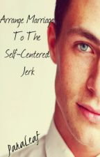 Arranged Marriage to the Self-Centered Jerk by Paraleaf