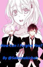ღHow Can I Forgive You?ღ by Sakamakichan