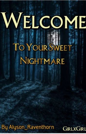 Welcome To Your Sweet Nightmare (GirlxGirl)