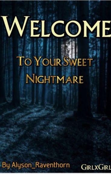 Welcome To Your Sweet Nightmare (GirlxGirl)