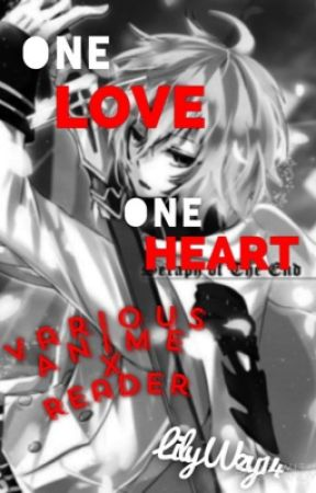 One Love One Heart (Various Anime x Reader what ifs, one shots) by LilyWzy14