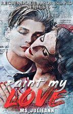 Recuerdo De Amor Island 6: Paint My Love by Ms_JulieAnn