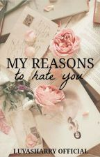 My Reasons To Hate You✉h.s by luvasharry