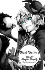 Black Butler x Reader (Vampire Royalty) by DogeMaster05