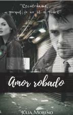 Amor Robado [#2] #Wattys2016 by ItsTisdale