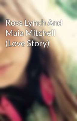 Ross Lynch And Maia Mitchell (Love Story)