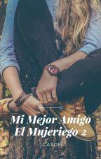 Mi Mejor Amigo el Mujeriego 2 by lcasde