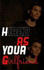 Hired As Your Girlfriend (Erick Brian Colon Fanfic) by erickbrianistheloml