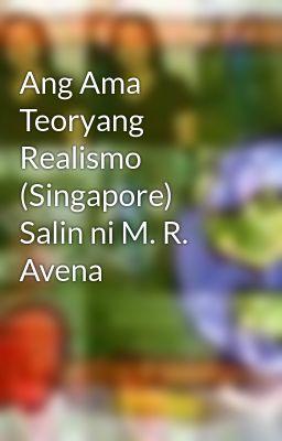 Ang Ama Teoryang Realismo (Singapore) Salin ni M. R. Avena