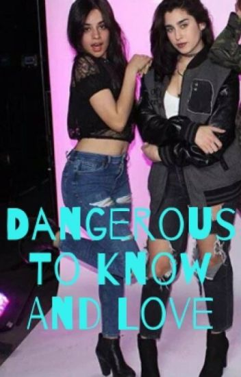 Dangerous to know and love (Adaptacion Camren AU)