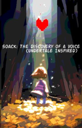 (Undertale Inspired Story) Soack: The Discovery of a Voice by IzzeWritesFanfics