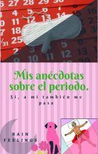 Mis Anécdotas Sobre El Periodo.... Si, A Mi También Me Pasa. by Rain_Feelings