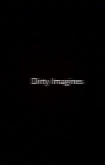Dirty imagines(D.T)