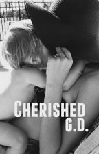 Cherished | G.D.  Sequel To Real by mrsgraydolan