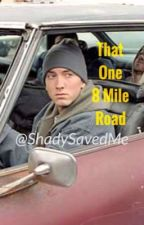 That One 8 Mile Road {EMINEM FANFIC} by ShadySavedMe