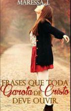 Frases que toda Garota de Cristo Deve ouvir by Maressa_L