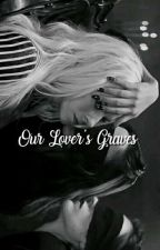 Our Lover's Graves by -revengefrnk