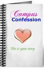Campus Confession (Real Stories) by sofia_jade6