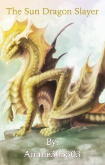 The Sun Dragon Slayer - A Fairy Tail FanFiction