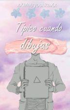 Típico Cuando Dibujas® by spookyjim-e